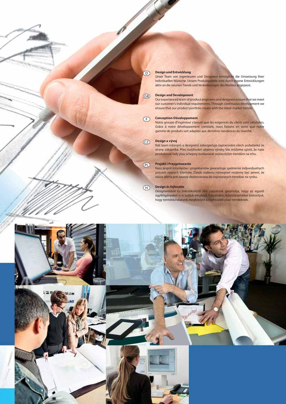 esign and evelopment Our experienced team of product engineers and designers ensure that we meet our customer s individual requirements.