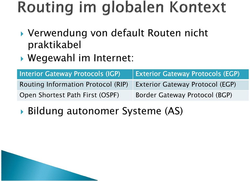 Information Protocol (RIP) Exterior Gateway Protocol (EGP) Open Shortest