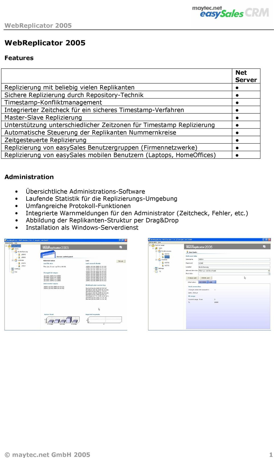 Replizierung von easysales Benutzergruppen (Firmennetzwerke) Replizierung von easysales mobilen Benutzern (Laptops, HomeOffices) Net Server Administration Übersichtliche Administrations-Software