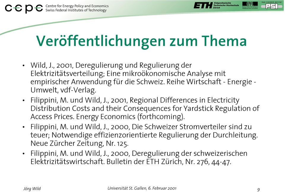, 2001, Regioal Differeces i Electricity Distributio Costs ad teir Cosequeces for Yardstick Regulatio of Access Prices. Eergy Ecoomics (fortcomig). Filippii, M.