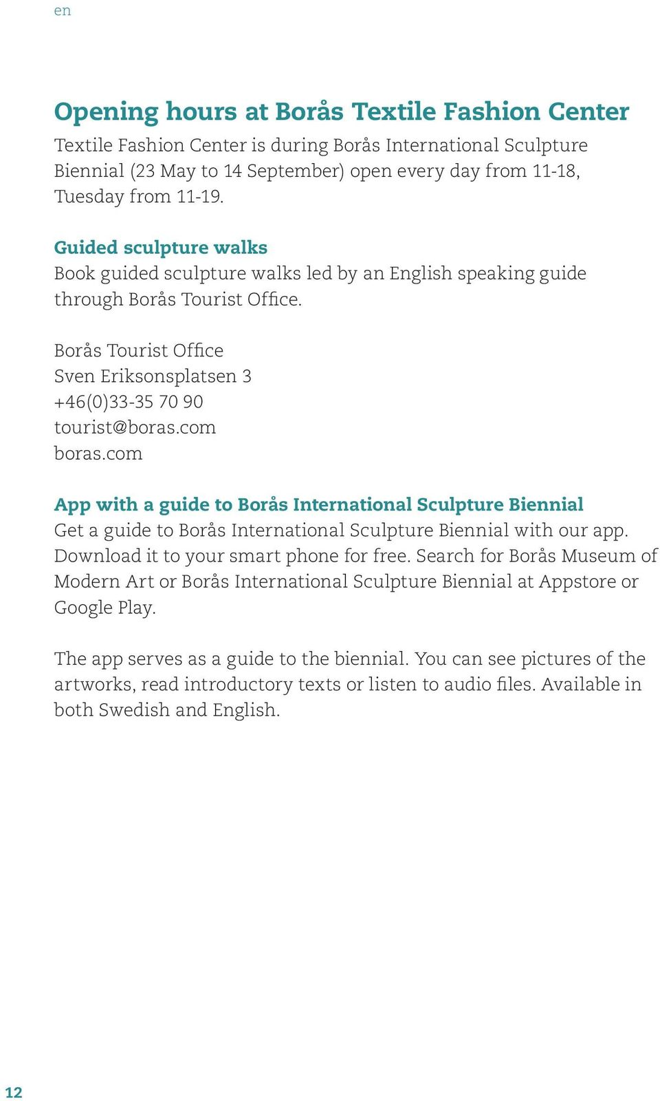 com App with a guide to Borås International Sculpture Biennial Get a guide to Borås International Sculpture Biennial with our app. Download it to your smart phone for free.