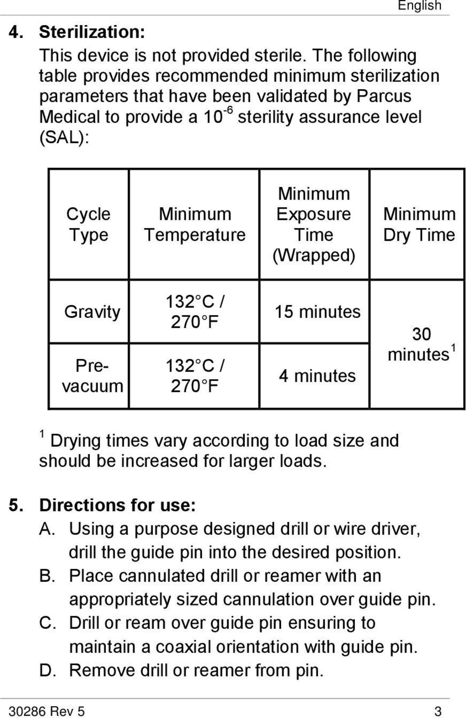 Minimum Exposure Time (Wrapped) Minimum Dry Time Gravity Prevacuum 132 C / 270 F 132 C / 270 F 15 minutes 4 minutes 30 minutes 1 1 Drying times vary according to load size and should be increased for
