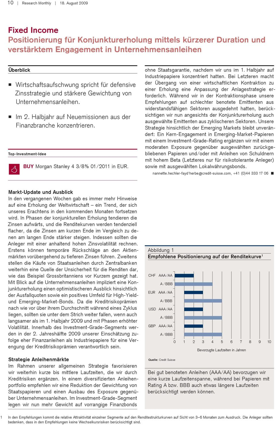 nd stärkere Gewichtng von Unternehmensanleihen. Im 2. Halbjahr af Neemissionen as der Finanzbranche konzentrieren. Top-Investment-Idee BUY Morgan Stanley 4 3/8% 01/2011 in EUR.