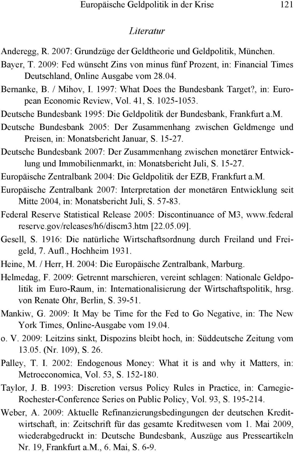 , in: European Economic Review, Vol. 41, S. 1025-1053. Deutsche Bundesbank 1995: Die Geldpolitik der Bundesbank, Frankfurt a.m. Deutsche Bundesbank 2005: Der Zusammenhang zwischen Geldmenge und Preisen, in: Monatsbericht Januar, S.