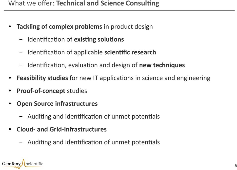 Feasibility studies for new IT applications in science and engineering Proof-of-concept studies Open Source