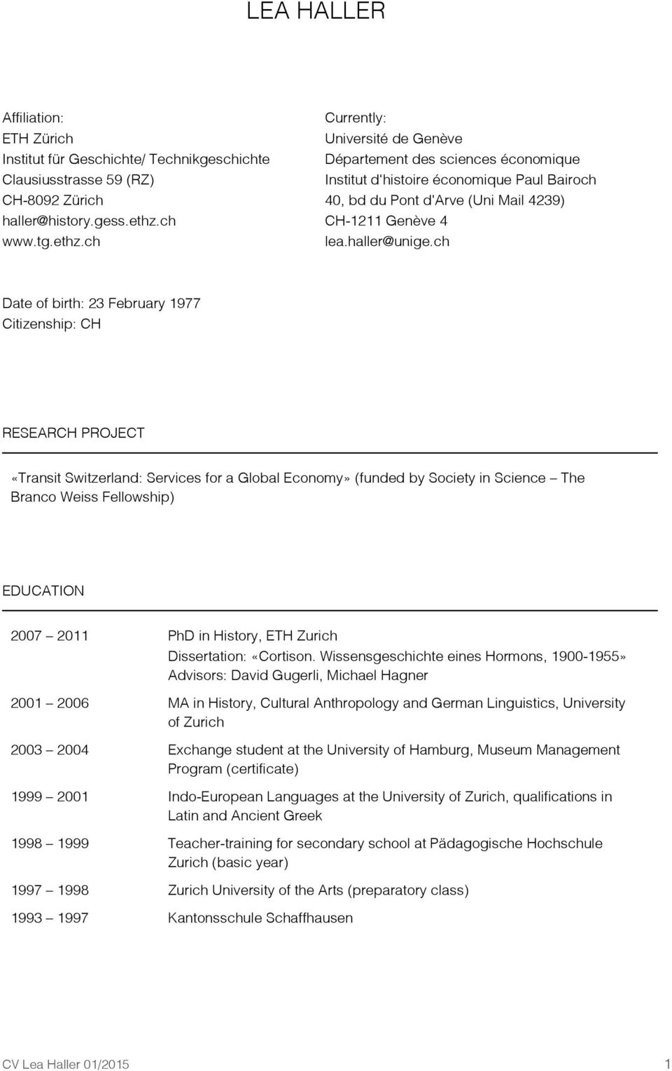 ch Date of birth: 23 February 1977 Citizenship: CH RESEARCH PROJECT «Transit Switzerland: Services for a Global Economy» (funded by Society in Science The Branco Weiss Fellowship) EDUCATION 2007 2011