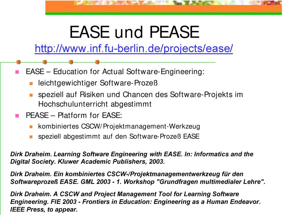 Platform for EASE: kombiniertes CSCW/Projektmanagement-Werkzeug speziell abgestimmt auf den Software-Prozeß EASE Dirk Draheim. Learning Software Engineering with EASE.