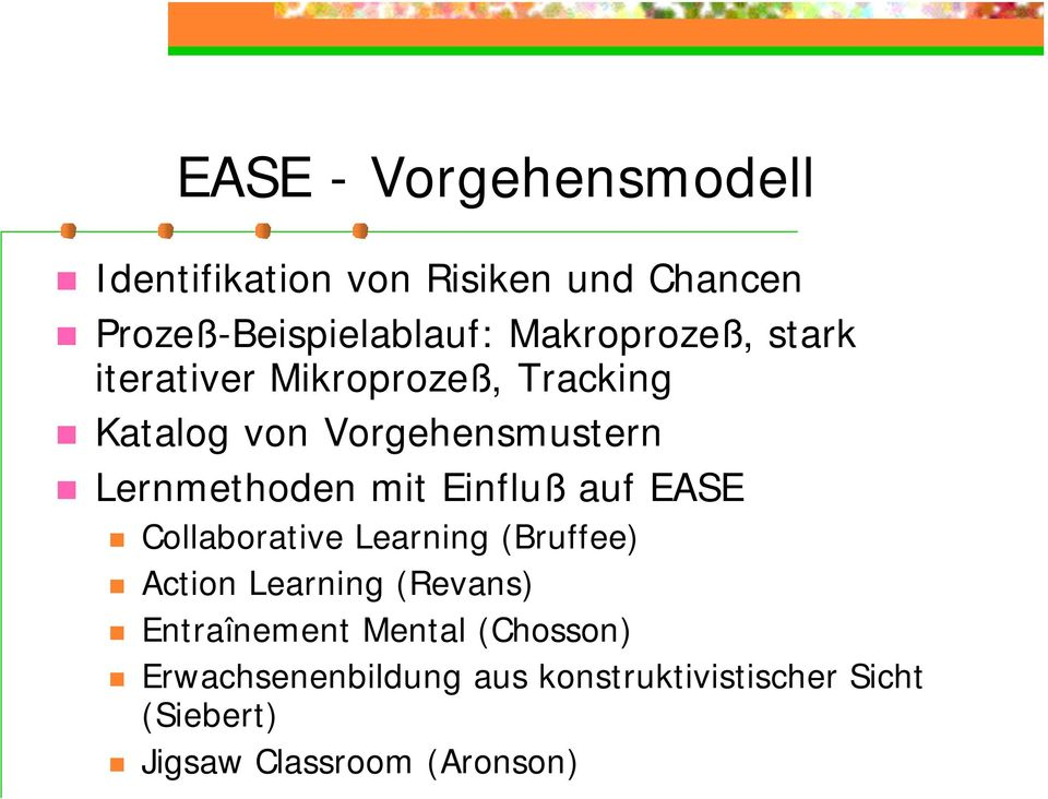 mit Einfluß auf EASE Collaborative Learning (Bruffee) Action Learning (Revans) Entraînement