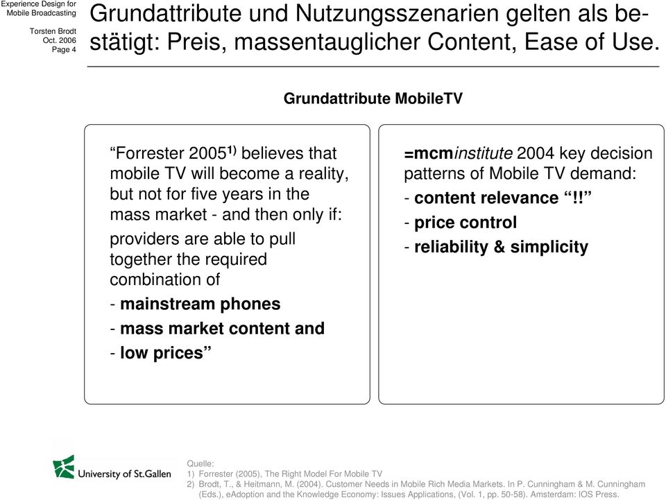 required combination of - mainstream phones - mass market content and - low prices =mcminstitute 2004 key decision patterns of Mobile TV demand: - content relevance!