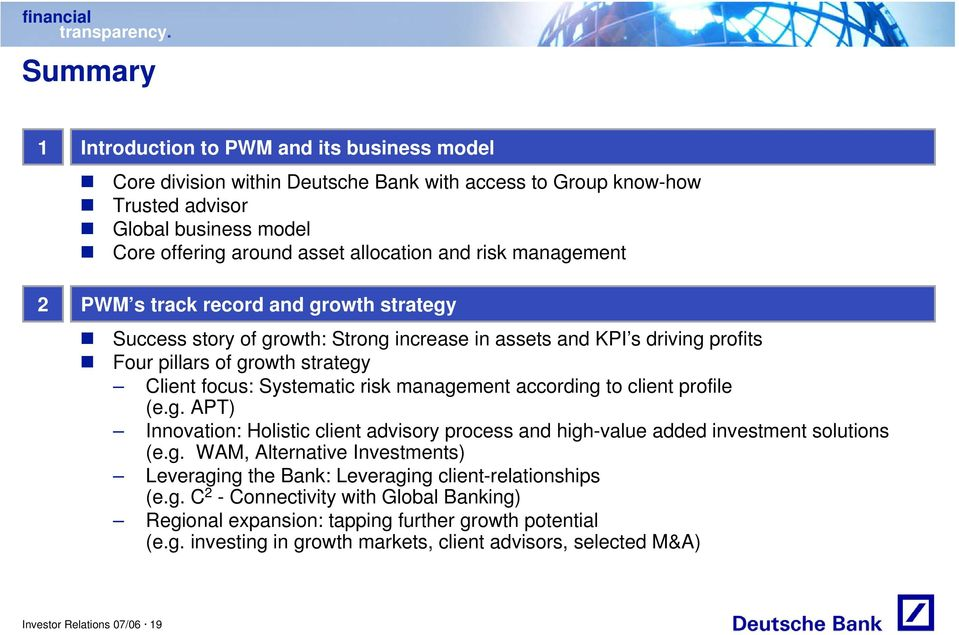 management according to client profile (e.g. APT) Innovation: Holistic client advisory process and high-value added investment solutions (e.g. WAM, Alternative Investments) Leveraging the Bank: Leveraging client-relationships (e.