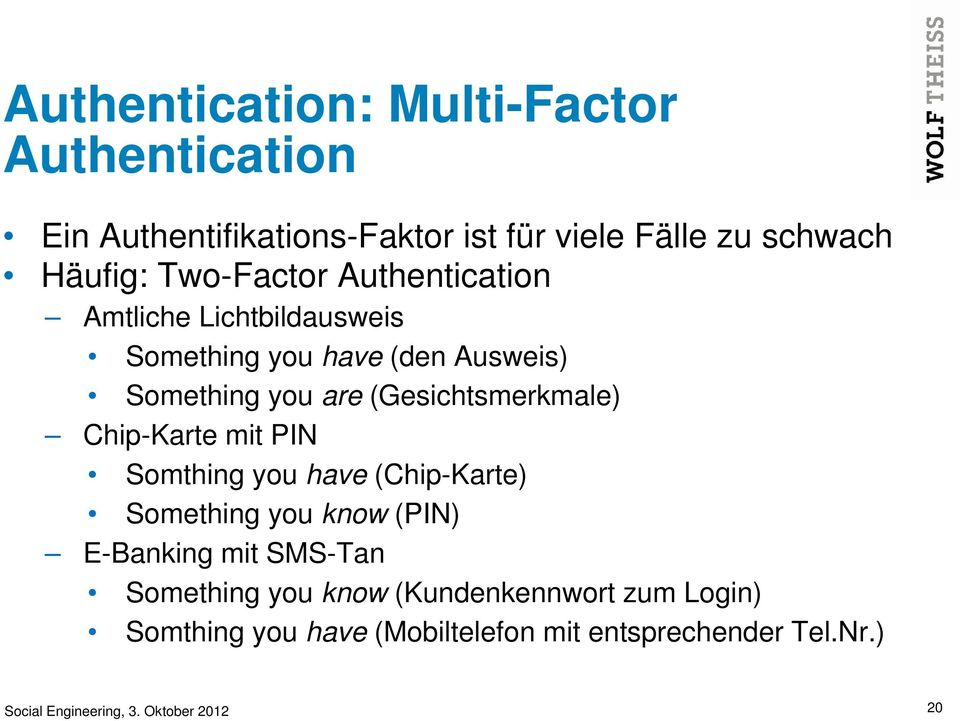 (Gesichtsmerkmale) Chip-Karte mit PIN Somthing you have (Chip-Karte) Something you know (PIN) E-Banking mit SMS-Tan