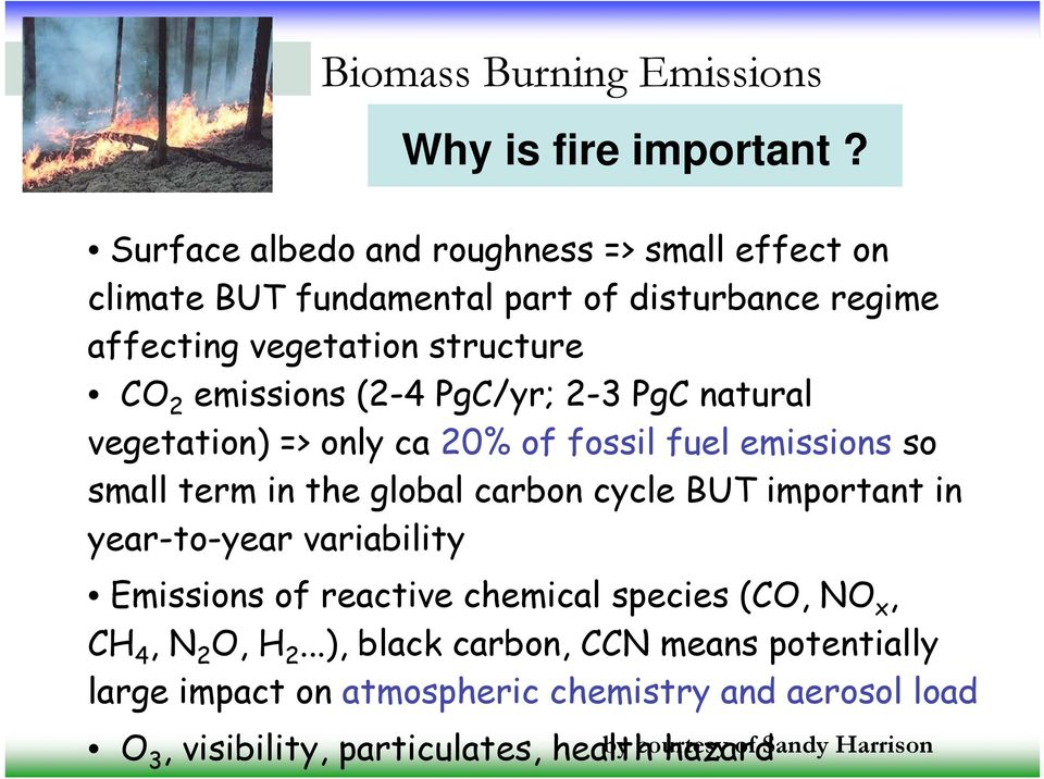 (2-4 PgC/yr; 2-3 PgC natural vegetation) => only ca 20% of fossil fuel emissions so small term in the global carbon cycle BUT important in