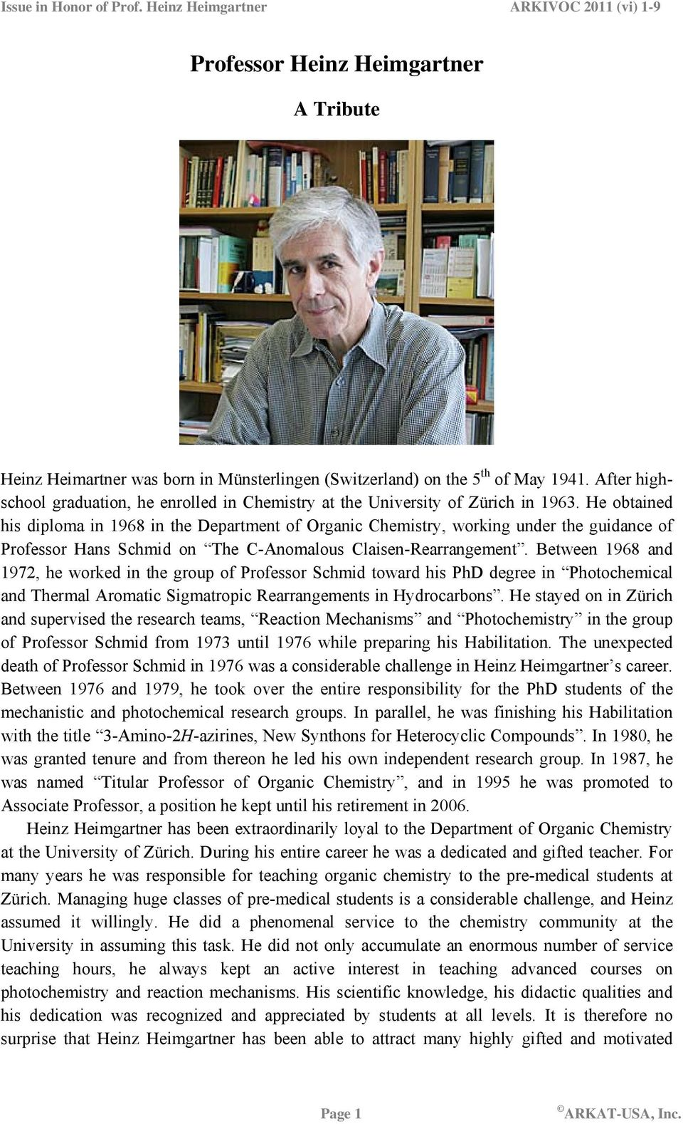 He obtained his diploma in 1968 in the Department of Organic Chemistry, working under the guidance of Professor Hans Schmid on The C-Anomalous Claisen-Rearrangement.