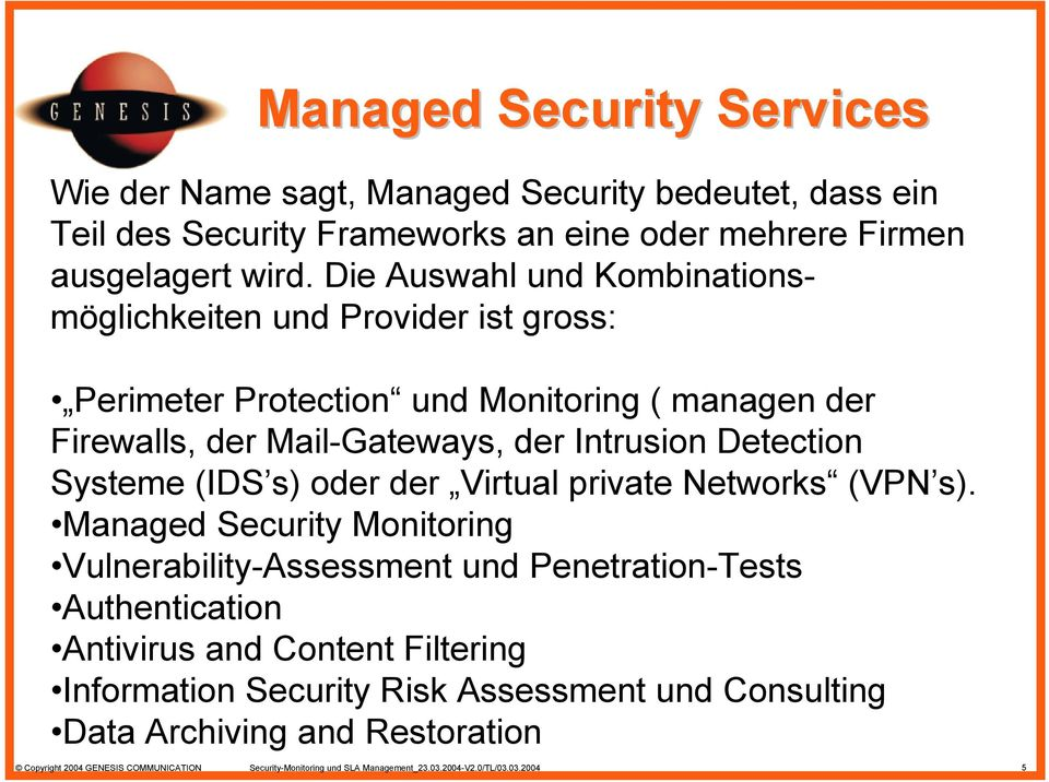Systeme (IDS s) oder der Virtual private Networks (VPN s).