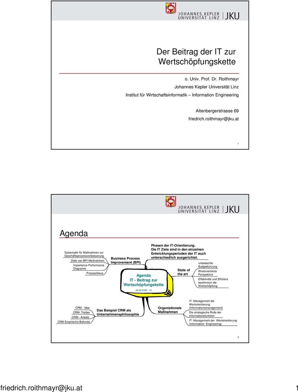 at 1 Agenda Systematik für Maßnahmen zur Geschäftsprozessverbesserung Ziele von BPI-Maßnahmen Importance-Performance Diagramm Prozessfokus Business Process Improvement (BPI) Agenda IT - Beitrag zur