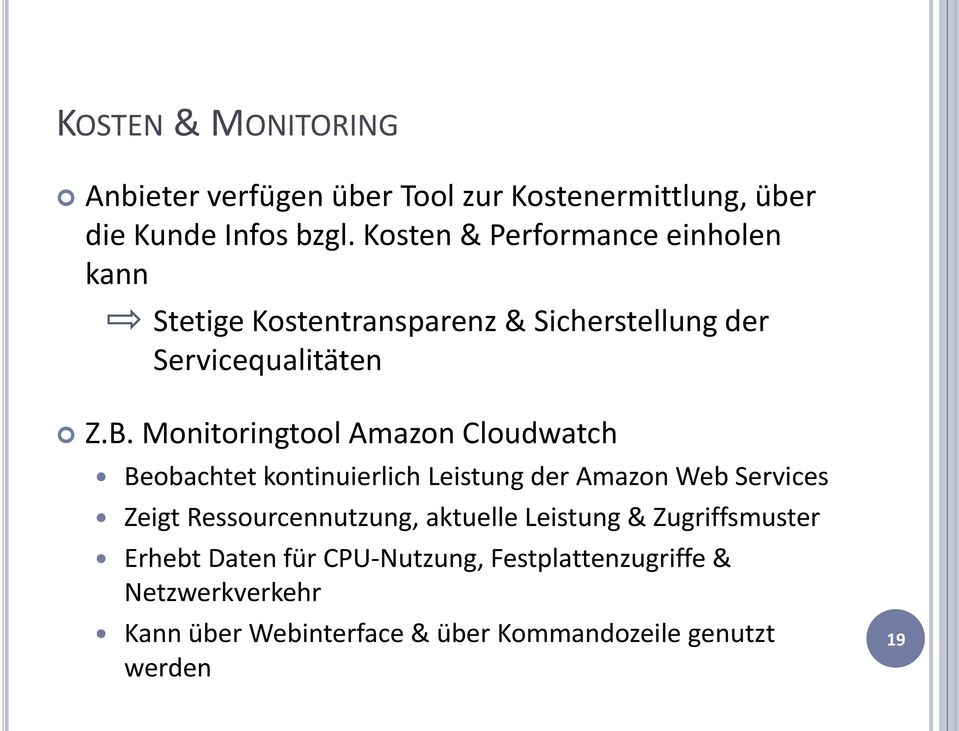 Monitoringtool Amazon Cloudwatch Beobachtet kontinuierlich Leistung der Amazon Web Services Zeigt Ressourcennutzung,