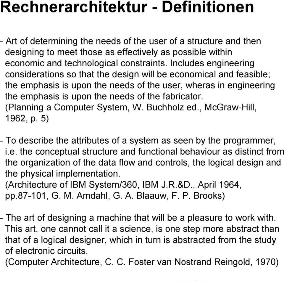 fabricator. (Planning a Computer System, W. Buchholz ed., McGraw-Hill, 1962, p. 5) - To describe the attributes of a system as seen by the programmer, i.e. the conceptual structure and functional behaviour as distinct from the organization of the data flow and controls, the logical design and the physical implementation.