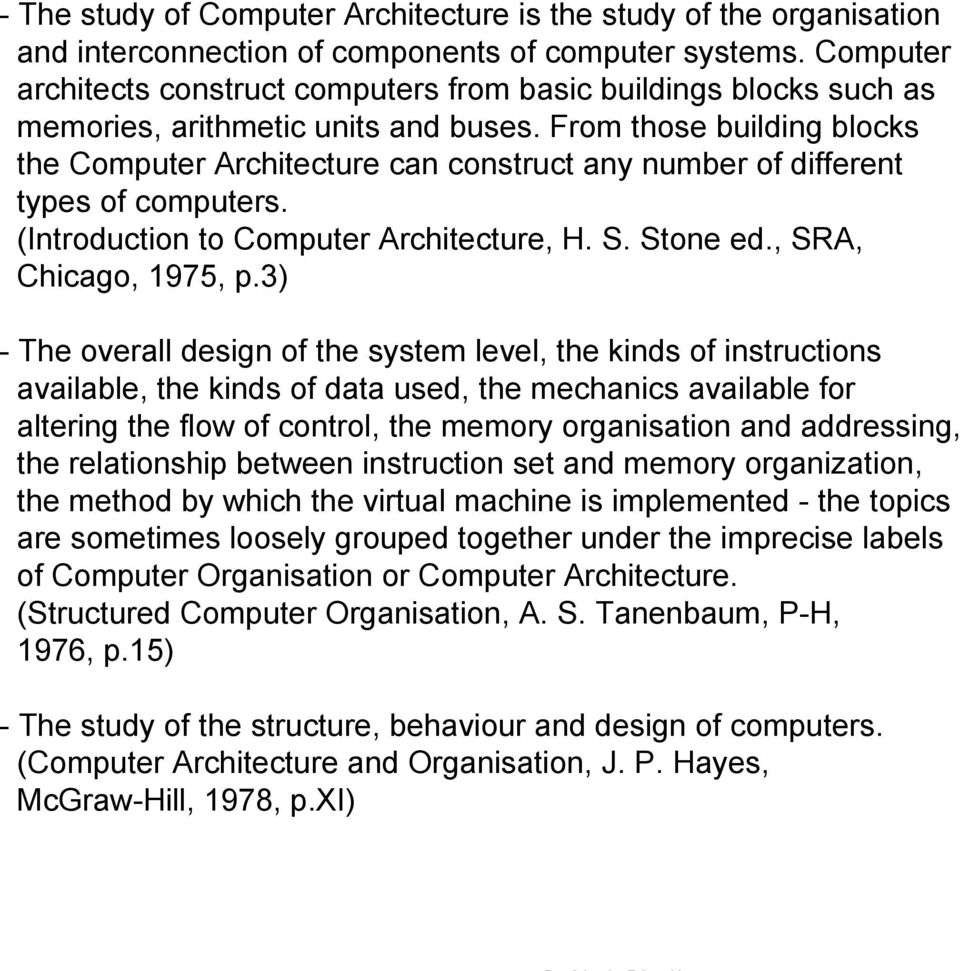 From those building blocks the Computer Architecture can construct any number of different types of computers. (Introduction to Computer Architecture, H. S. Stone ed., SRA, Chicago, 1975, p.