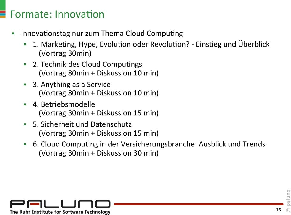 Anything as a Service (Vortrag 80min + Diskussion 10 min) 4. Betriebsmodelle (Vortrag 30min + Diskussion 15 min) 5.