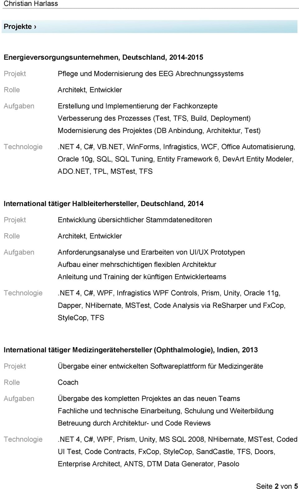 NET, WinForms, Infragistics, WCF, Office Automatisierung, Oracle 10g, SQL, SQL Tuning, Entity Framework 6, DevArt Entity Modeler, ADO.