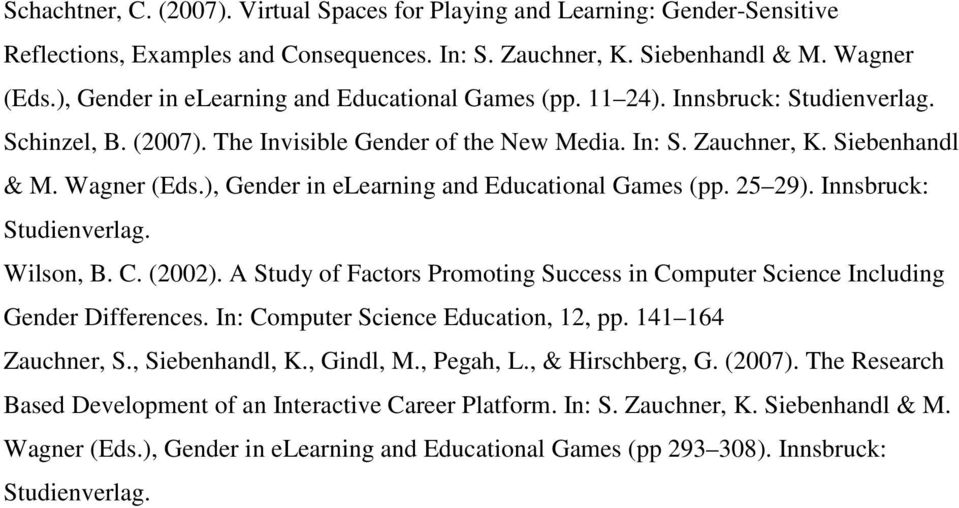 ), Gender in elearning and Educational Games (pp. 25 29). Innsbruck: Studienverlag. Wilson, B. C. (2002). A Study of Factors Promoting Success in Computer Science Including Gender Differences.