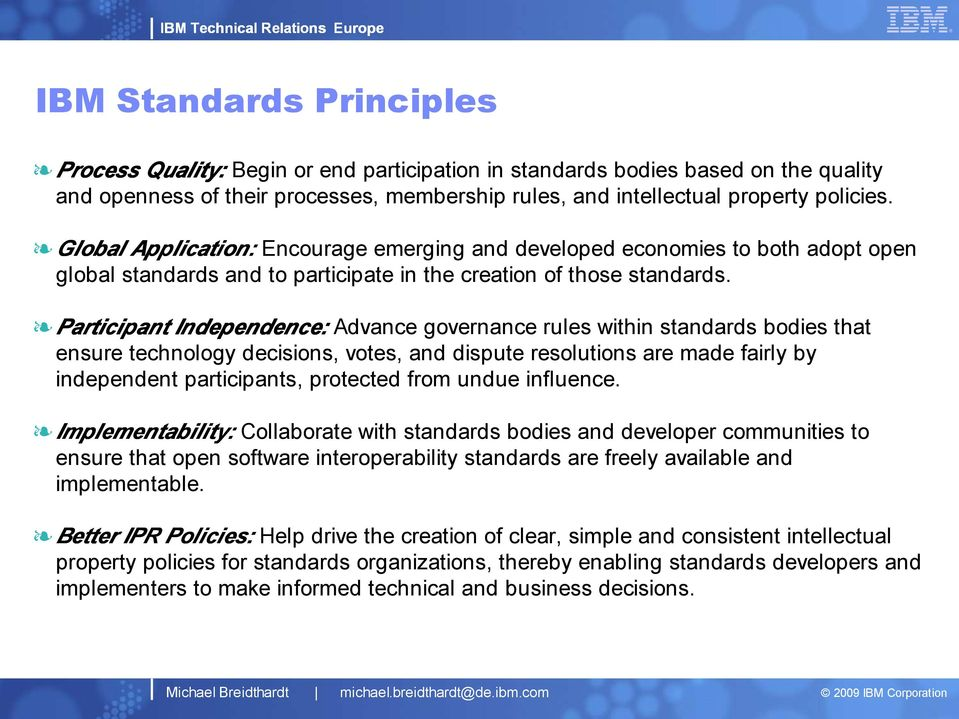 Participant Independence: Advance governance rules within standards bodies that ensure technology decisions, votes, and dispute resolutions are made fairly by independent participants, protected from