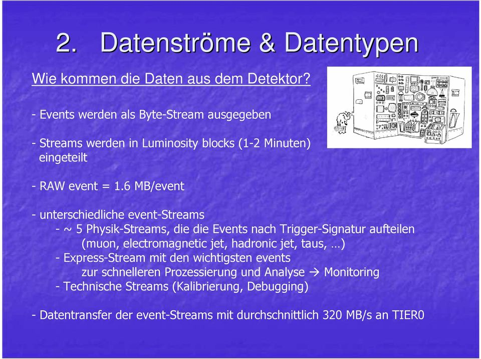6 MB/event - unterschiedliche event-streams - ~ 5 Physik-Streams, die die Events nach Trigger-Signatur aufteilen (muon, electromagnetic jet,