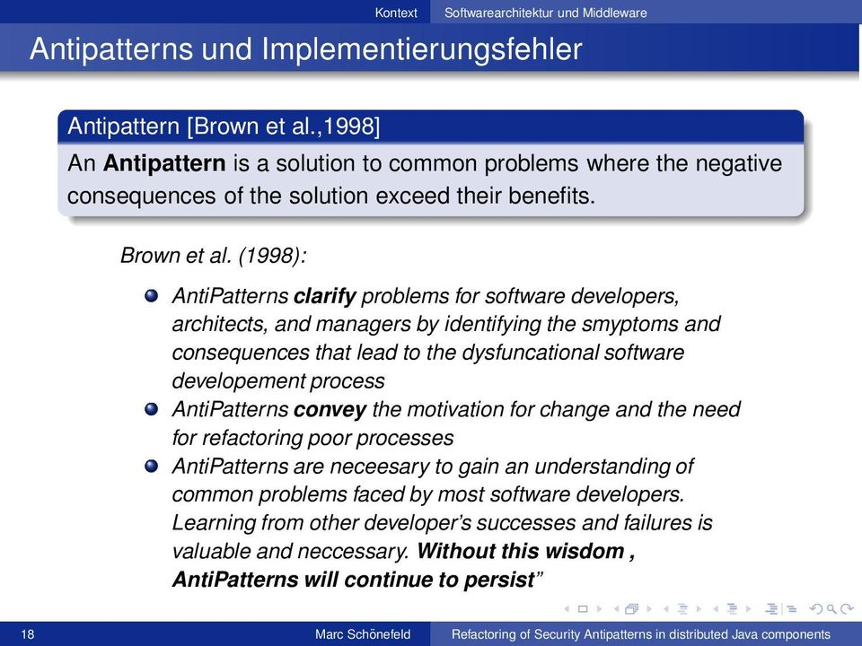 (1998): AntiPatterns clarify problems for software developers, architects, and managers by identifying the smyptoms and consequences that lead to the dysfuncational software developement process