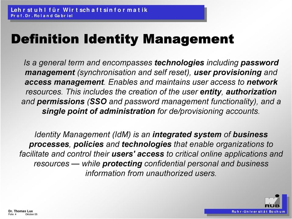 This includes the creation of the user entity, authorization and permissions (SSO and password management functionality), and a single point of administration for de/provisioning
