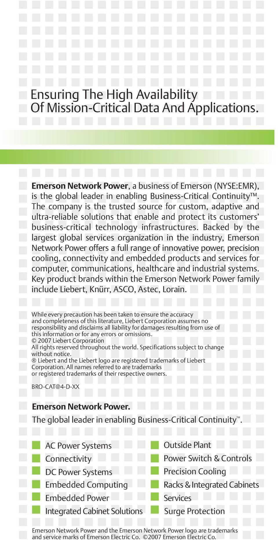 Backed by the largest global services organization in the industry, Emerson Network Power offers a full range of innovative power, precision cooling, connectivity and embedded products and services