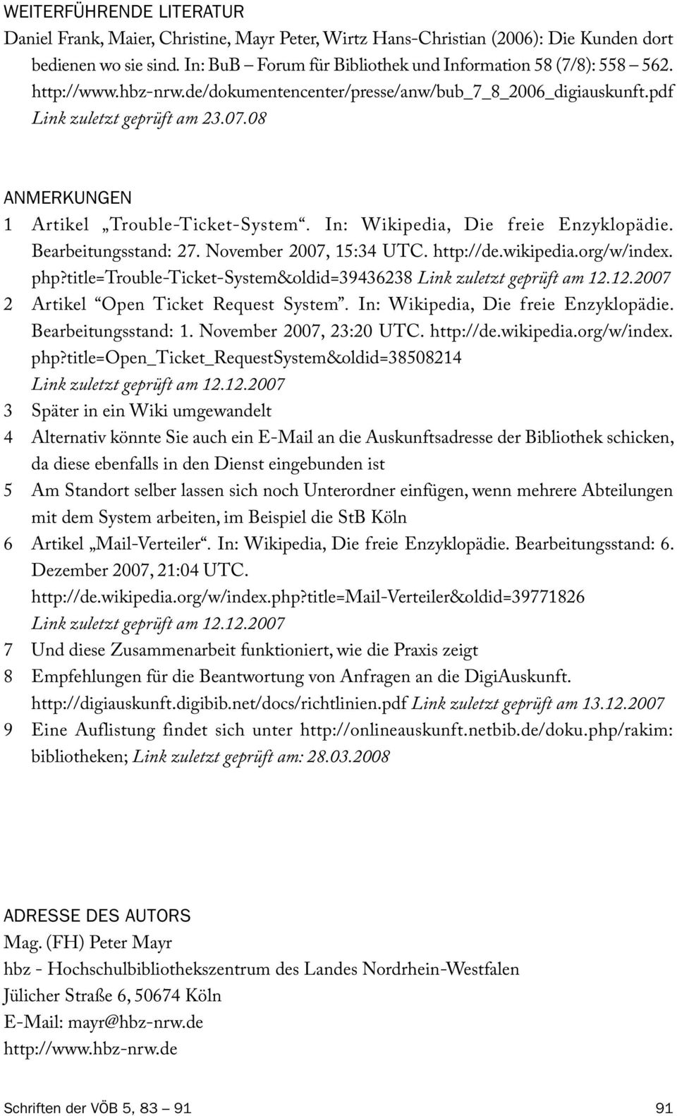 Bearbeitungsstand: 27. November 2007, 15:34 UTC. http://de.wikipedia.org/w/index. php?title=trouble-ticket-system&oldid=39436238 Link zuletzt geprüft am 12.12.2007 2 Artikel Open Ticket Request System.