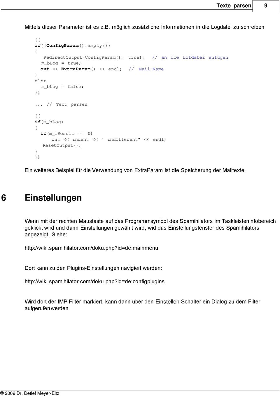 ".. // Text parsen {{ ifm_blog) { ifm_iresult == 0) out << indent << "" indifferent"" << endl; ResetOutput); } }} Ein weiteres Beispiel für die Verwendung von ExtraParam ist die Speicherung der Mailtexte."