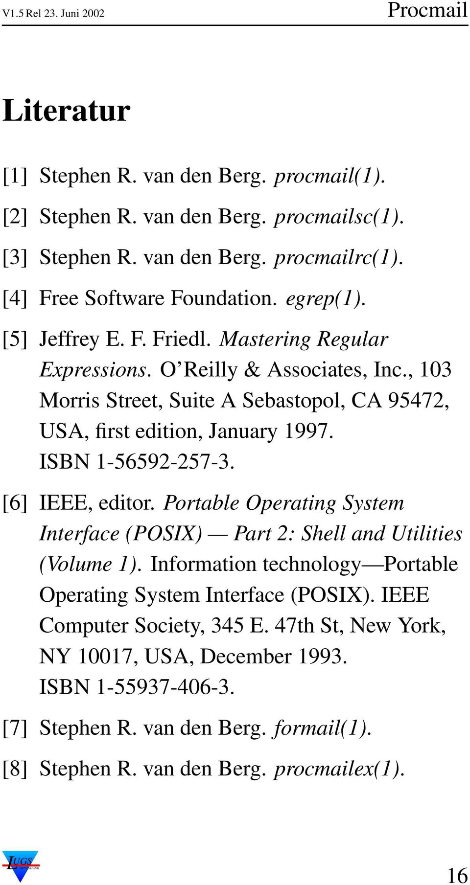 ISBN 1-56592-257-3. [6] IEEE, editor. Portable Operating System Interface (POSIX) Part 2: Shell and Utilities (Volume 1).