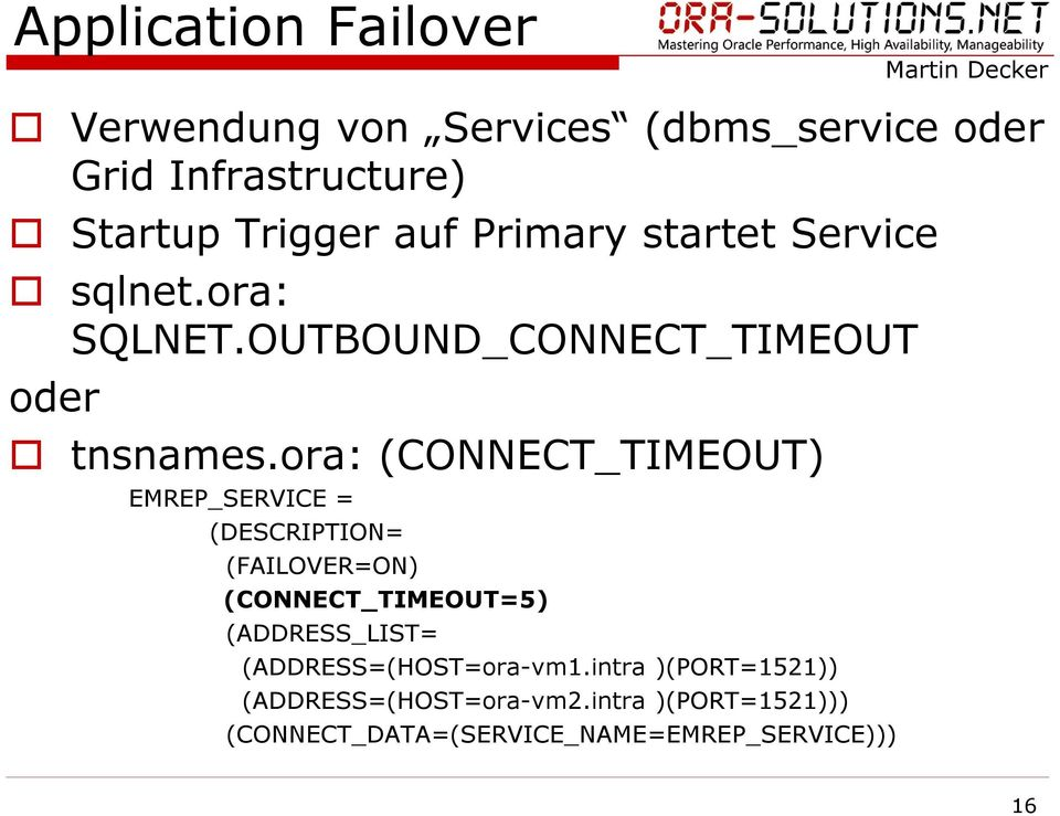 ora: (CONNECT_TIMEOUT) EMREP_SERVICE = (DESCRIPTION= (FAILOVER=ON) (CONNECT_TIMEOUT=5) (ADDRESS_LIST=