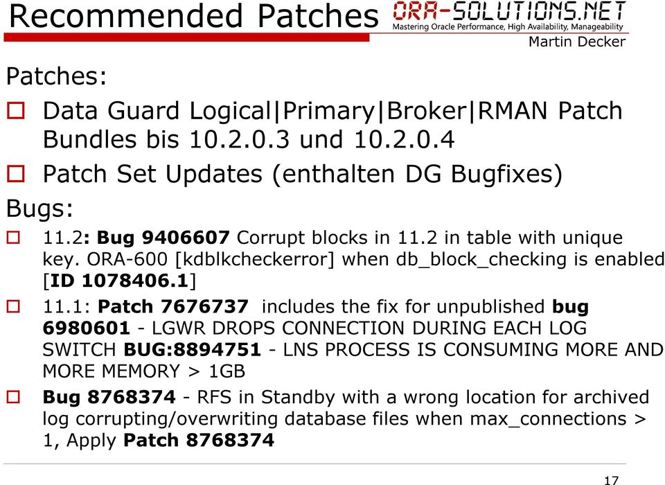 1: Patch 7676737 includes the fix for unpublished bug 6980601 - LGWR DROPS CONNECTION DURING EACH LOG SWITCH BUG:8894751 - LNS PROCESS IS CONSUMING MORE AND
