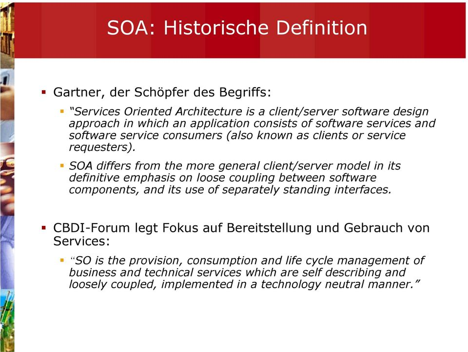 SOA differs from the more general client/server model in its definitive emphasis on loose coupling between software components, and its use of separately standing interfaces.