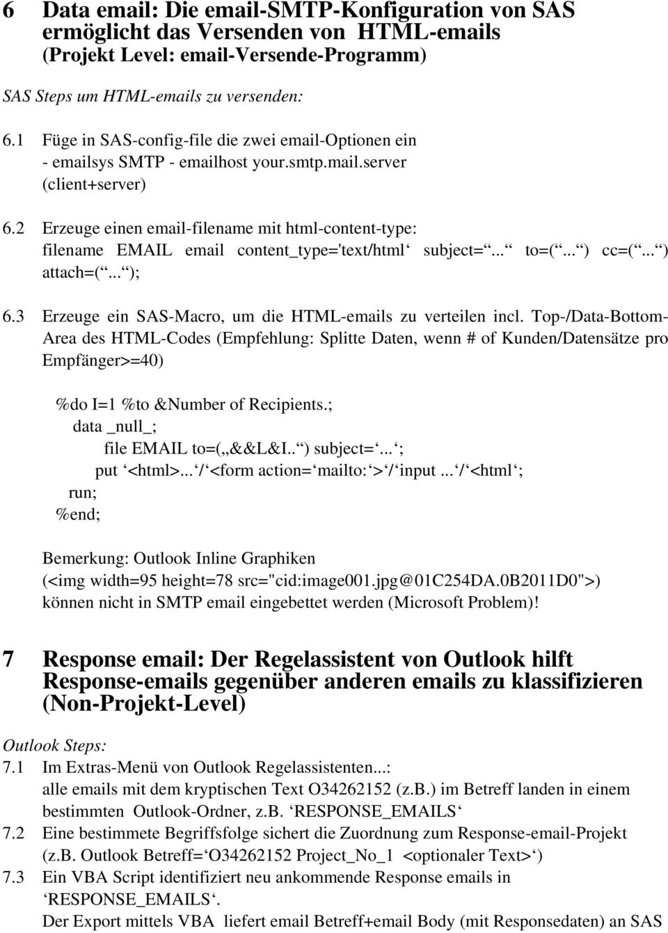 2 Erzeuge einen email-filename mit html-content-type: filename EMAIL email content_type='text/html subject=... to=(... ) cc=(... ) attach=(... ); 6.