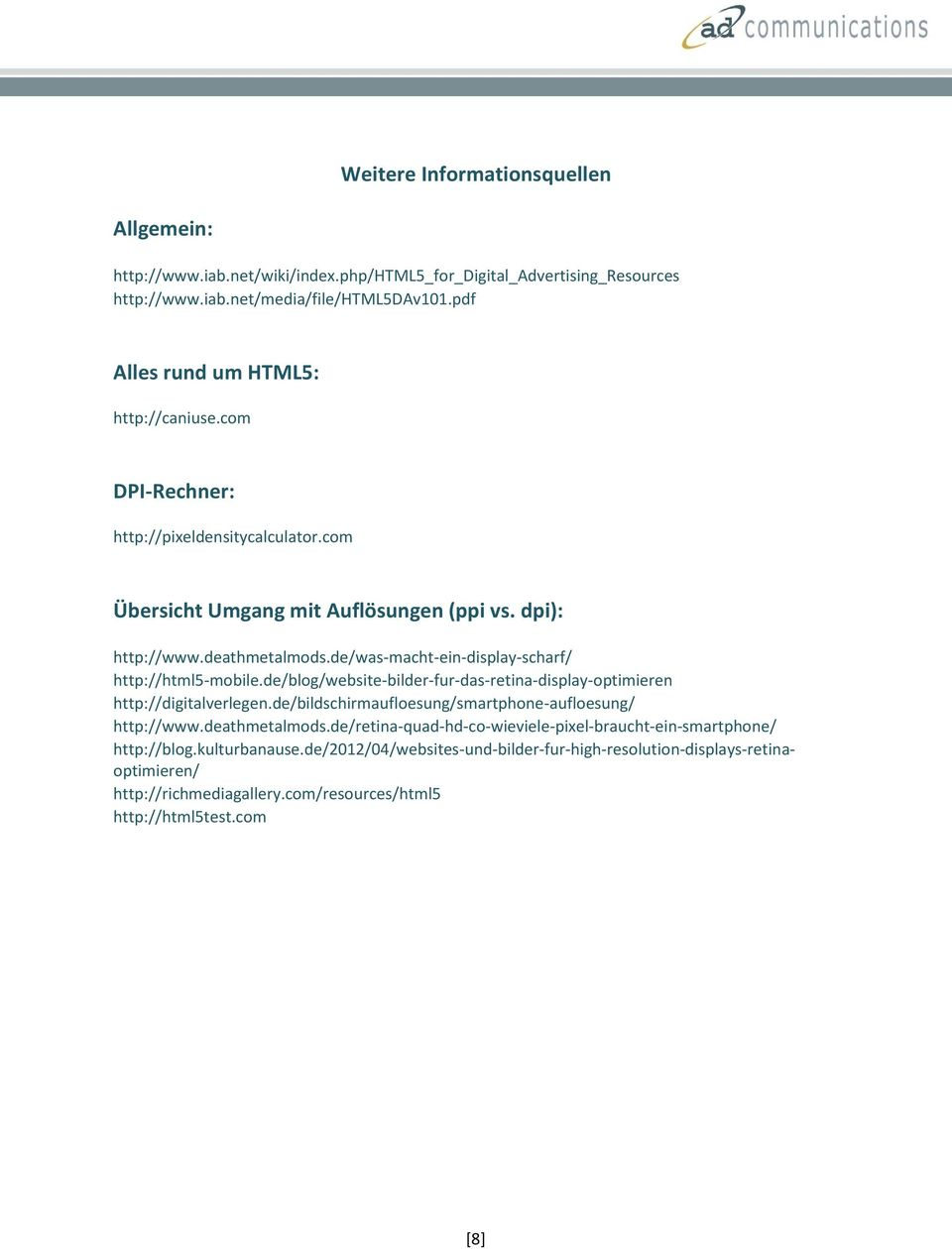 de/was-macht-ein-display-scharf/ http://html5-mobile.de/blog/website-bilder-fur-das-retina-display-optimieren http://digitalverlegen.