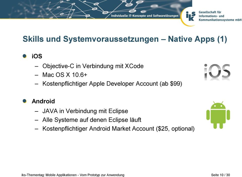 6+ Kostenpflichtiger Apple Developer Account (ab $99) Android JAVA in