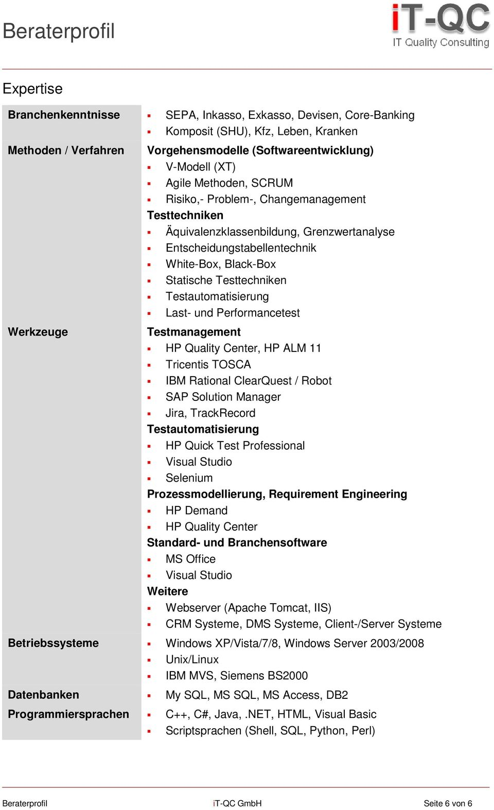 Testautomatisierung Last- und Performancetest Testmanagement HP Quality Center, HP ALM 11 Tricentis TOSCA IBM Rational ClearQuest / Robot SAP Solution Manager Jira, TrackRecord Testautomatisierung HP