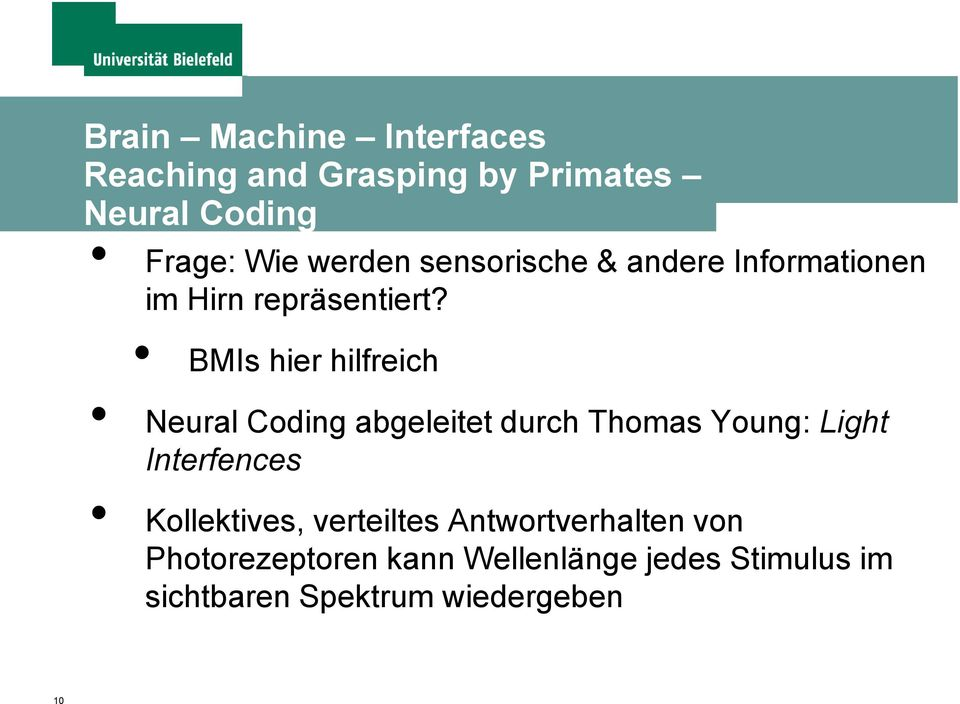 BMIs hier hilfreich Neural Coding abgeleitet durch Thomas Young: Light Interfences