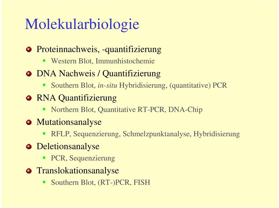 Northern Blot, Quantitative RT-PCR, DNA-Chip Mutationsanalyse RFLP, Sequenzierung,