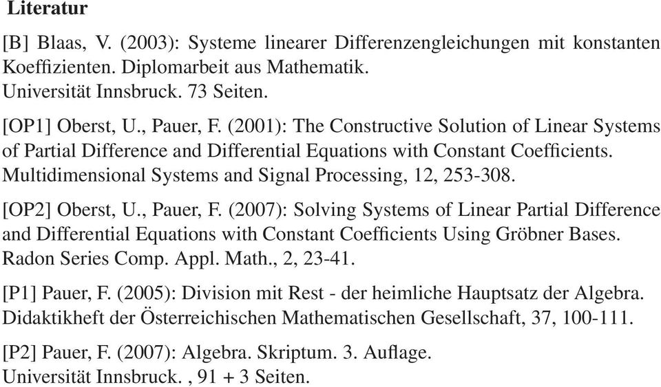 [OP] Oberst, U., Pauer, F. (007): Solving Systems of Linear Partial Difference and Differential Equations with Constant Coefficients Using Gröbner Bases. Radon Series Comp. Appl. Math.,, 3-41.