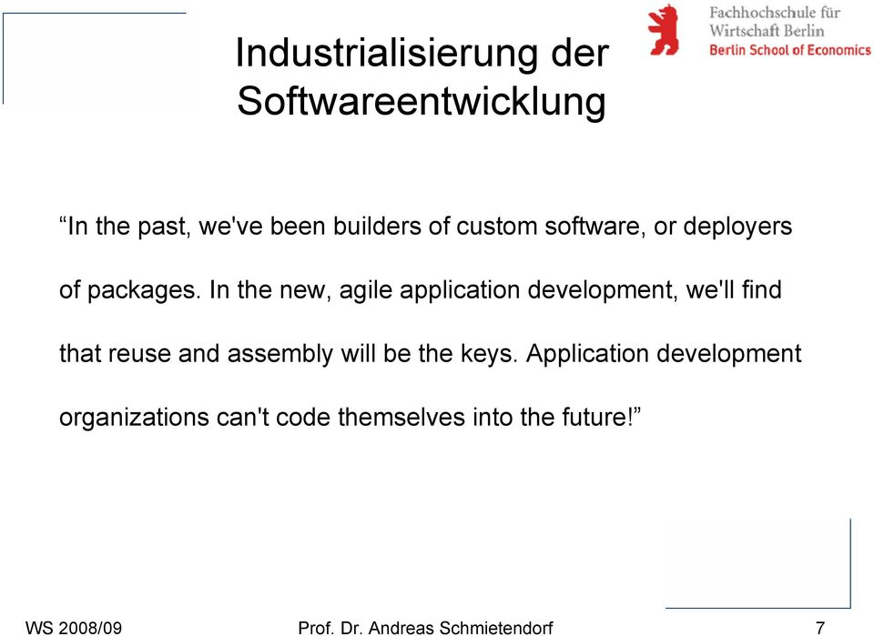 In the new, agile application development, we'll find that reuse and assembly will