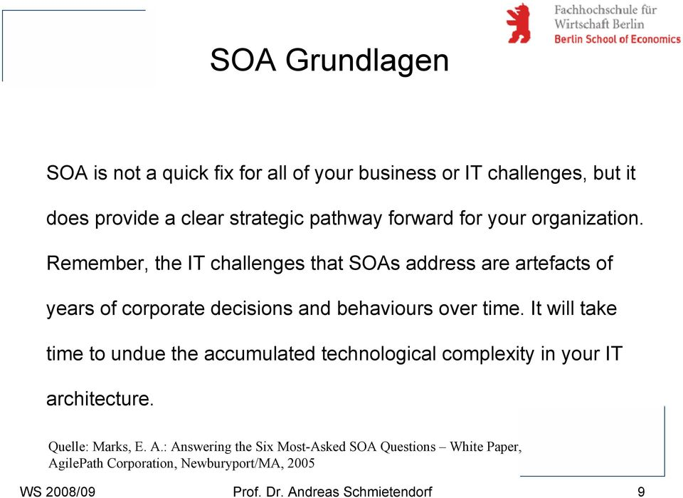 Remember, the IT challenges that SOAs address are artefacts of years of corporate decisions and behaviours over time.