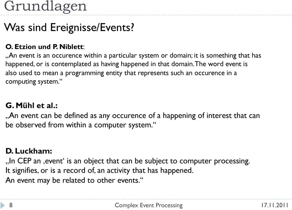 The word event is also used to mean a programming entity that represents such an occurence in a computing system. G. Mühl et al.