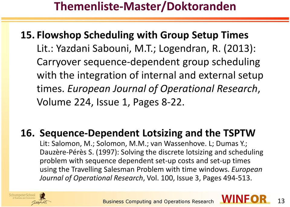 European Journal of Operational Research, Volume 224, Issue 1, Pages 8-22. 16. Sequence-Dependent Lotsizing and the TSPTW Lit: Salomon, M.; Solomon, M.M.; van Wassenhove. L; Dumas Y.