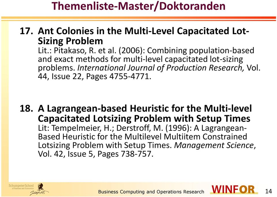 44, Issue 22, Pages 4755-4771. 18. A Lagrangean-based Heuristic for the Multi-level Capacitated Lotsizing Problem with Setup Times Lit: Tempelmeier, H.