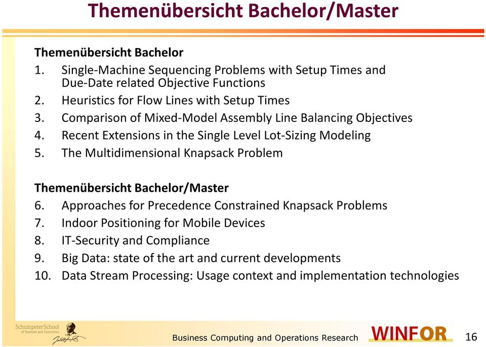 The Multidimensional Knapsack Problem Themenübersicht Bachelor/Master 6. Approaches for Precedence Constrained Knapsack Problems 7. Indoor Positioning for Mobile Devices 8.