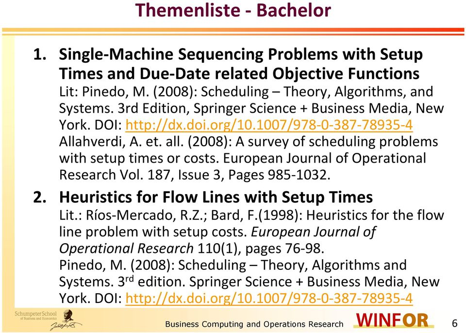 European Journal of Operational Research Vol. 187, Issue 3, Pages 985-1032. 2. Heuristics for Flow Lines with Setup Times Lit.: Ríos-Mercado, R.Z.; Bard, F.